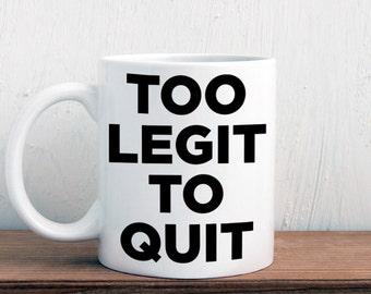 Too legit to quit mug (M231)