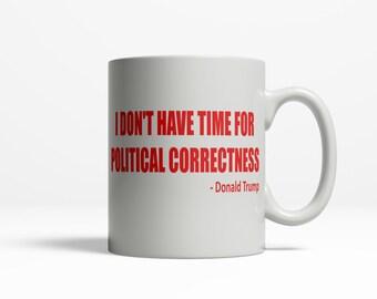 Donald Trump Political Mug | I Don't Have Time for Political Correctness | Presidential Election Coffee Mug | Funny Mug | 11oz Ceramic 029