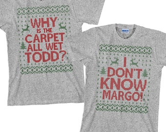 Matching Christmas Shirts - Why is the Carpet All Wet Todd I Don't Know Margo Shirt  - SET OF 2 Gildan Unisex Tees - Item 1220 & 1221