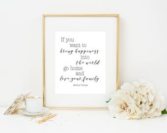 If you want to bring happiness into the world go home and love your family Print, Mother Teresa Quote, Inspirational Quote, Digital Download