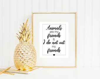 Animals are my friends and I do not eat my friends Print, Vegan Print, Vegetarian Print, Vegetarian Quote, Digital Download, Printable Art