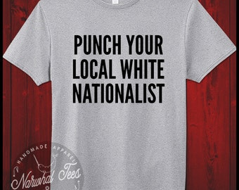 Punch Your Local White Nationalist T-Shirt Anti Trump Liberal Equal Rights Anti Nazi Feminism Tee