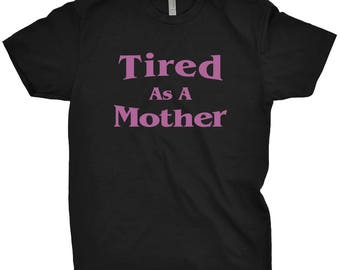 Tired As A Mother Shirt Gift For Mom Mother's Day T-Shirt Funny Tee From Kids Birthday