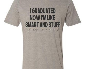 I graduated now I'm smart and stuff class of 2017 shirt funny graduation shirt funny gift for grad party gift for graduate high school grad