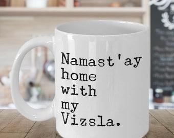Namast'ay Home With My Vizsla Mug Herbal Tea & Coffee Mug Ceramic Coffee Cup Gift for Vizsla Lovers