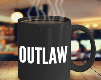 Outlaw Coffee Mug - Gifts for Outlaws - Black Coffee Mugs - Gifts for Him