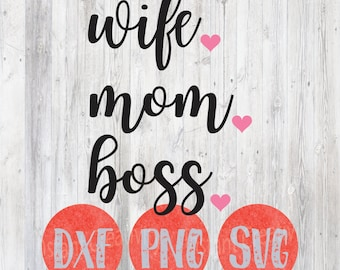 Wife Mom Boss SVG, Momma Svg, PNG, dxf file, ctting file, cricut silhouette clip art scrapbooking entrepreneur diy shirt mug cup mothers day