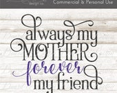 Mother's Day SVG Files - Always My Mother Svg - Vinyl Cutting DXF File - Svg Cricut - Vector Images - Commercial Use Svg Files for Cricut -