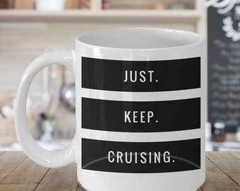 Great Coffee Mug - Just. Keep. Cruising. - Awesome Funny 11oz Cruise Ceramic white cup