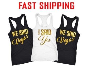I said yes, we said Vegas, bridesmaid shirts, bachelorette party shirts, Vegas party shirts, Vegas shirst, Bachelorette shirts  D3125