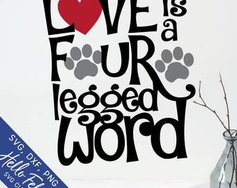 Dog Svg, Cat Svg, Love Svg, Love Is A Four Legged Word Svg, Dxf, Jpg, Svg files for Cricut, Svg files for Silhouette, Vector Art, Clip Art