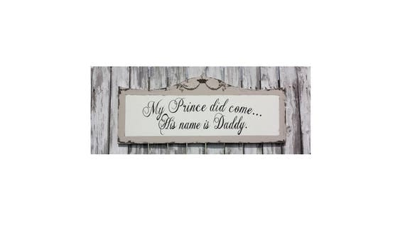 NURSERY DECOR   My Prince Did Come...His Name is Daddy   Princess Decor   Daddys Little Girl   Nursery Decor for Little Girls   Shabby Chic