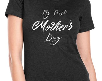 Mothers Day Shirt My First Mothers Day TShirt Womens T shirt Mom Shirt Mother Gift Wife Gift Mom Gift Cool Mother Gift