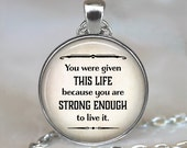 You were given this Life because you are strong enough, quote necklace, quote jewelry, quote pendant strength encouragement key chain