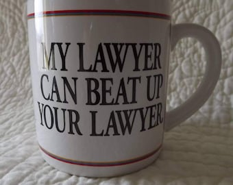 Vintage My Lawyer Can Beat Up Your Lawyer Cup or Mug