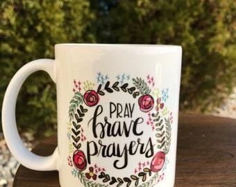 Pray Brave Prayers 11 oz Coffee Mug
