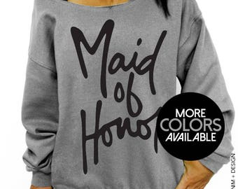 Maid of Honor - Script - Slouchy Oversized Sweatshirt, Women's Clothing, Bridal Party, Wedding Shower, Wedding Clothing, Bachelorette Party
