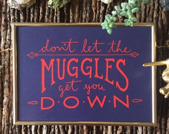 Don't Let the Muggles Get You Down - Harry Potter Quote, Ron Weasley - Hand Lettered Wall Art, 5x7 8x10 Digital Print