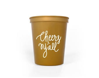 Gold with White Ink Plastic Cups - Cheers Y'all Party Cups - 16 oz. Stadium Cups - Cheers Ya'll