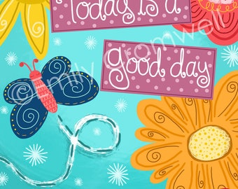 Art Print - Wall Art Print - Digital Art Print - Wall Art - Today is a Good Day to Have a Good Day