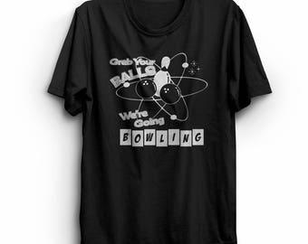 Grab Your Balls We're Going Bowling - Bowling Shirt - Bowling League Shirt -  Funny Shirt