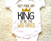 They made him king of all the wild things, where the wild things are graphic baby clothing for newborn, 6 months, 12 months, and 18 months