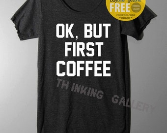 Ok But First Coffee Shirt TShirt T Shirt Tee Shirts