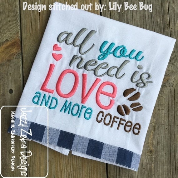 All you need is love and more coffee saying embroidery design - coffee embroidery design - kitchen saying embroidery design