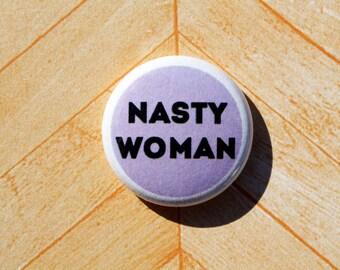 Nasty Woman Hillary Clinton Feminist Feminism Political-One Inch Pinback Button