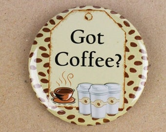 got coffee? button pin,i love coffee, coffee lover pin,coffee lover magnet,but first coffee,morning coffee