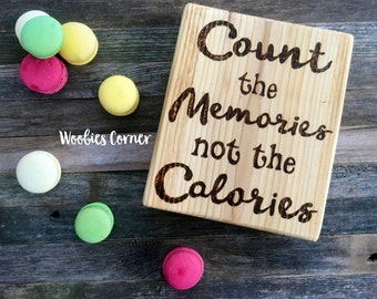 Mothers Day gift, Funny kitchen signs, Funny kitchen quotes, Funny kitchen decor, Count the memories not the calories, Gift for mom