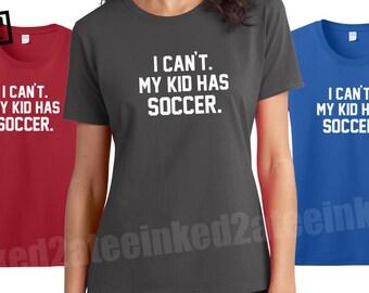 I can't my kid has soccer baseball moms soccer moms tshirts hockey moms football moms