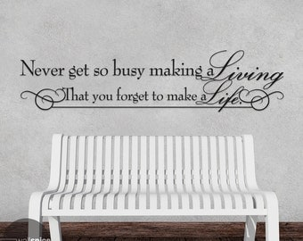 Never Get So Busy Making A Living That You Forget To Make A Life Vinyl Wall Decal Sticker