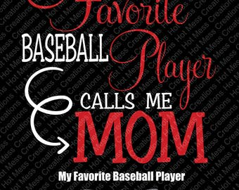 My Favorite Baseball Player Calls Me Mom SVG - Baseball Mom - Baseball Mom SVG - Baseball Mom Design - SVG Digital Download File