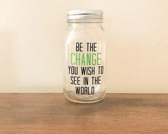 Be The Change You WishTo See In The World//Savings Jar//Donation Jar//Vinyl Mason Jar//Mason Jar Bank//