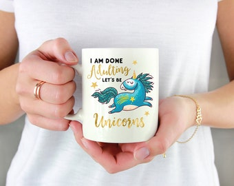 I am done adulting let's be Unicorns, Funny Coffee Mug, Coffee Cup, Gift for Coworker, Gift for friend, Unicorn Mug, Unicorn Gifts, Unicorn