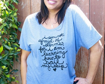 "Little Women Quote ""I am not afraid of storms"" Literary gift, Women's Slouchy Shirt MADE TO ORDER"