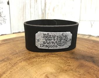 Slay Your Own Dragons Quote Bracelet Genuine Leather Cuff Bracelet Khaleesi bracelet dragon jewelry Daenerys bracelet inspiration bracelet