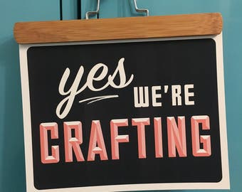 Yes, We're Crafting Sign