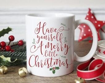 Christmas Mug, Have yourself a Merry Little Christmas, Christmas Gift, Gifts for her, Unique mugs, Office Party, Christmas Mug