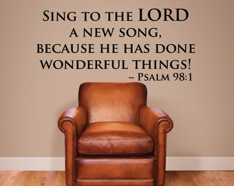 Sing to the Lord a new song, because he has done wonderful things. - 0198- Home Decor - Wall Decor - Psalm - Bible