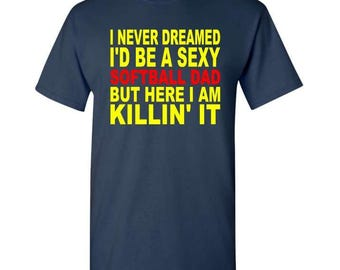 I Never Dreamed I'd be a Sexy Softball dad Unisex T-Shirt - Softball Dad T-Shirt - Softball T-Shirt