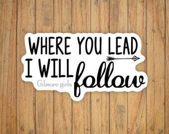 Where You Lead, I Will Follow (Gilmore Girls) Decal/Sticker