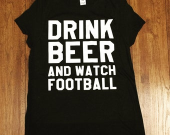 Drink Beer and Watch Football Tee