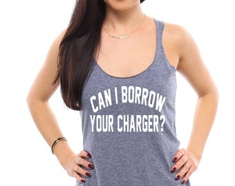 Can I Borrow Your Charger Womens Tank Top- Funny Tshirts, Funny Gift for Her, Gift for Teen, Gift for Daughter, Yoga Shirt, Yoga Tank, Cute