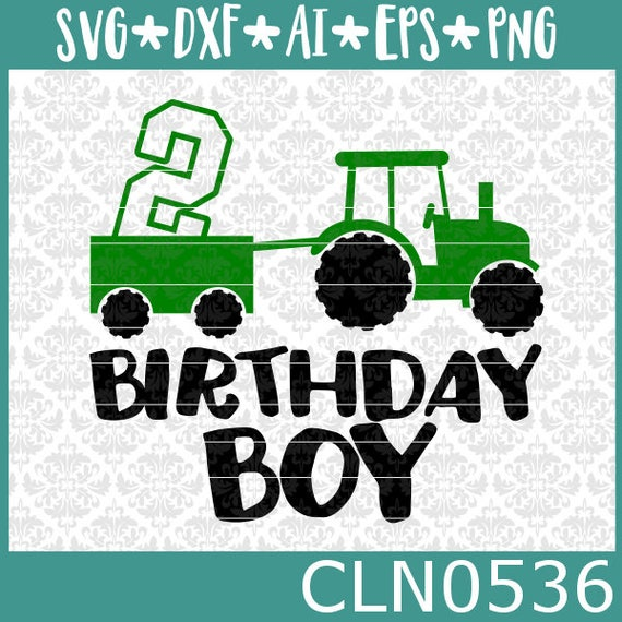 CLN0536 Birthday Boy Tractor 2 Year Old Wagon Boys Farmer SVG DXF Ai Eps PNG Vector Instant Download Commercial Cut File Cricut Silhouette