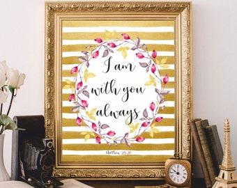 Bible verse art printable Scripture art print Watercolor Gold printable Bible verse wall art Matthew 28:20 Bible quote I am with you always