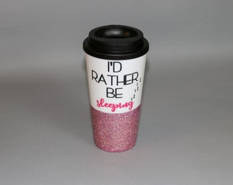 I'd rather be sleeping glitter coffee cup // travel coffee mug // funny coffee cup // glitter to go cup // coffee lover // gift for friend