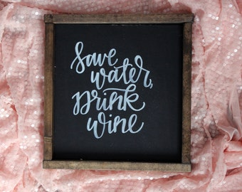 Save Water, Drink Wine Handlettered Rustic Sign