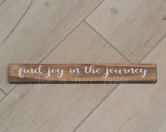 Find Joy In The Journey - Wood Sign - Funny Wood Sign - Custom Wooden Sign - Vinyl Letters - Shelf Sitter